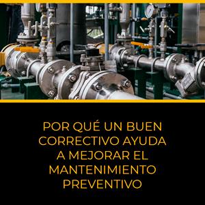 Por qué un buen correctivo ayuda a mejorar el mantenimiento preventivo