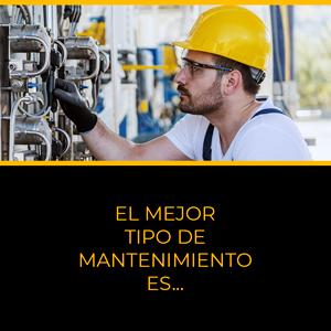 El mejor tipo de mantenimiento es...
