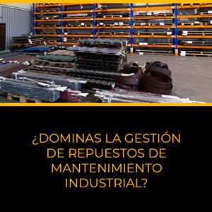 ¿Dominas la gestión de repuestos de mantenimiento industrial?
