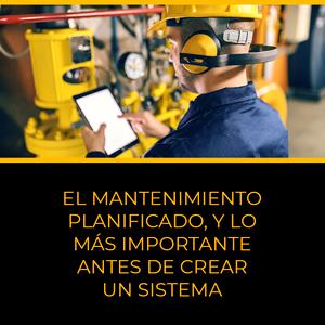 El mantenimiento planificado, y lo más importante antes de crear un sistema